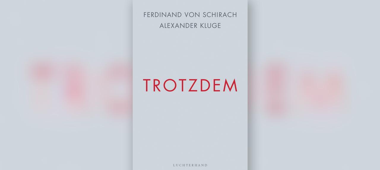 Ferdinand von Schirach, Alexander Kluge: Trotzdem